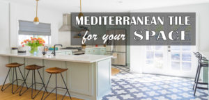 Read more about the article MEDITERRANEAN TILE FOR YOUR SPACE