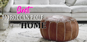 FINDING THE BEST MOROCCAN POUF FOR YOUR HOME